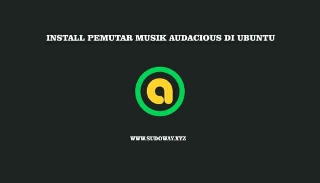 Install Pemutar Musik Audacious di Linux