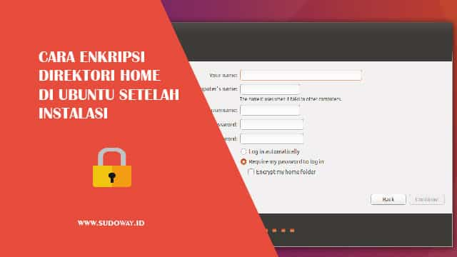 Cara Enkripsi Folder Home di Ubuntu Setelah Instalasi