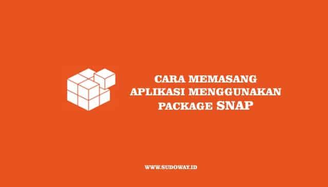 Cara Install Aplikasi Menggunakan Snap Package