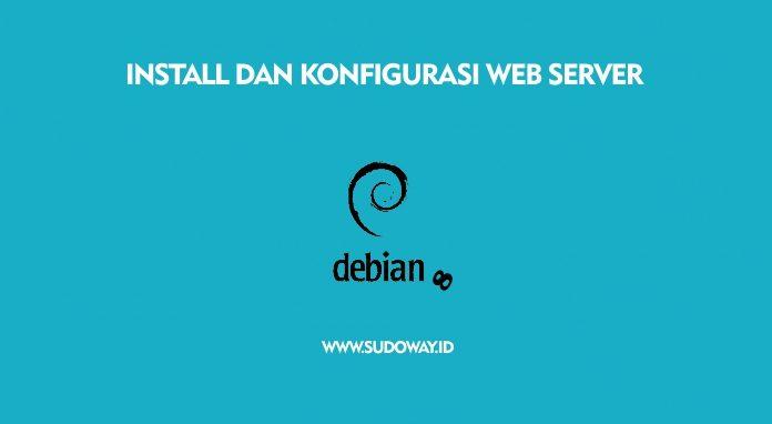 Install dan Konfigurasi Web Server di Debian
