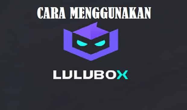 3 cara menggunakan lulubox dan mengatasi lulubox yang